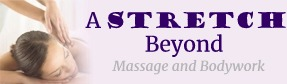 A Stretch Beyond. Massage and Bodywork.
